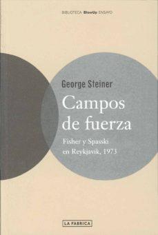 campos de fuerza: fisher y spasski en reykavik, 1973-george steiner-9788495471918