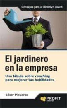 el jardinero en la empresa: una fabula sobre coaching para mejora r tus habilidades-cesar piqueras-9788496998018