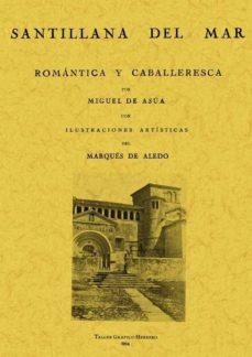 santillana del mar, romantica y caballeresca (ed. facsimil)-miguel de asua y campos-9788497613118