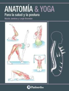 Libros descarga pdf gratis. ANATOMIA & YOGA PARA LA SALUD Y LA POSTURA de NICOLA JENKINS, LEIGH BRANDON RTF ePub MOBI en español 9788499106618