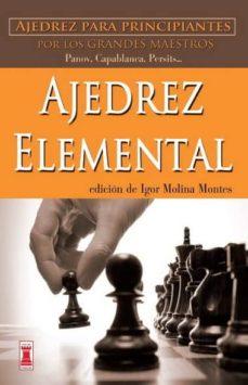 ajedrez elemental: ajedrez para principiantes por los grandes mae stros-igor molina montes-9788499171418