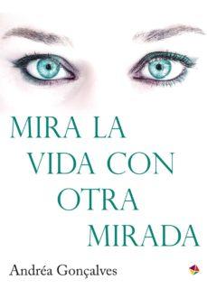 mira la vida con otra mirada (ebook)-andréa gonçalves-9788499218618