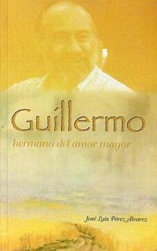 GUILLERMO, HERMANO DEL AMOR MAYOR - JOSÉ LUIS PÉREZ ÁLVAREZ |