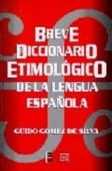 BREVE DICCIONARIO ETIMOLOGICO DE LA LENGUA ESPAÑOLA - GUIDO GOMEZ DE SILVA | Triangledh.org
