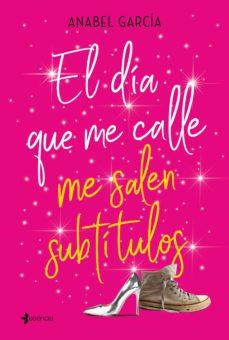 Descarga de libros electrónicos mobi EL DIA QUE ME CALLE ME SALEN SUBTITULOS de ANABEL GARCIA ePub iBook (Literatura española)