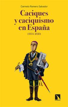 caciques y caciquismo en españa (1834-2020)-carmelo romero salvador-9788413522128