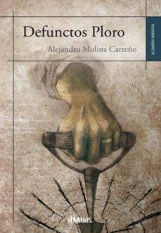 Descargas gratuitas de audiolibros en cd DEFUNCTOS PLORO FB2 PDB PDF de ALEJANDRO MOLINA CARREÑO (Spanish Edition) 9788415824428