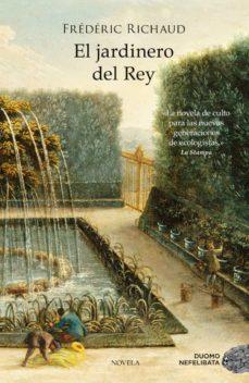 Descargas de libros electrónicos de libros de texto EL JARDINERO DEL REY (Spanish Edition) de FREDERIC RICHAUD 9788415945628 ePub RTF
