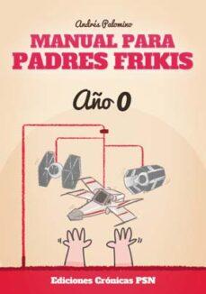 manual para padres frikis: año 0-andres palomino-9788416035328