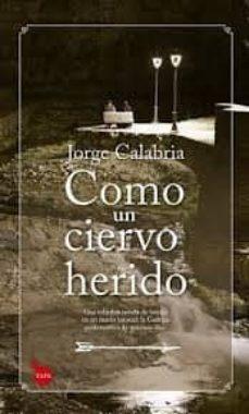 Ebook descarga pdf gratis COMO UN CIERVO HERIDO de JORGE CALABRIA 9788416776528 en español