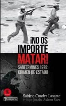 Descargas gratuitas de libros electrónicos sin membresía ¡NO OS IMPORTE MATAR! SANFERMINES 1978: CRIMEN DE ESTADO (PRÓLOGO DE JOSEBA ASIRÓN SÁEZ) 9788417065928 de SABINO CUADRA LASARTE (Literatura española) PDB FB2