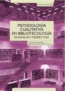 Descargar METODOLOGIA CUALITATIVA EN BIBLIOTECOLOGIA. TENDENCIAS Y PERSPECT IVAS gratis pdf - leer online