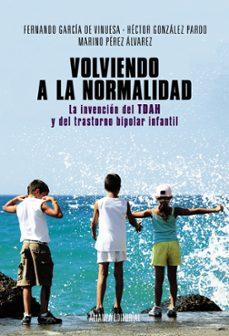 Descargar VOLVIENDO A LA NORMALIDAD: LA INVENCION DEL TDAH Y DEL TRASTORNO BIPOLAR INFANTIL gratis pdf - leer online