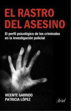 Descargar EL RASTRO DEL ASESINO: EL PERFIL PSICOLOGICO DE LOS CRIMINALES EN LA INVESTIGACION POLICIAL gratis pdf - leer online