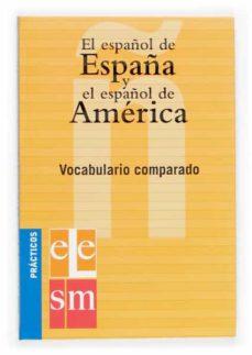 el español de españa y el español de america: vocabulario compara do (practicos ele)-9788434893528