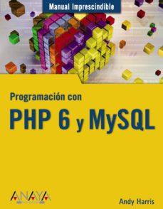 programacion con php 6 y mysql (manual imprescindible)-andy harris-9788441525528