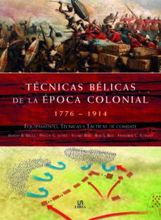 tecnicas belicas de la epoca colonial 1776-1914: equipamiento, te cnicas y tacticas de combate-robert b. bruce-9788466217828