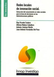 redes locales de innovación social: extracción del conocimiento en redes sociales para la toma de decisiones en las administraciones publicas-eloy vicente cestero-9788473515528