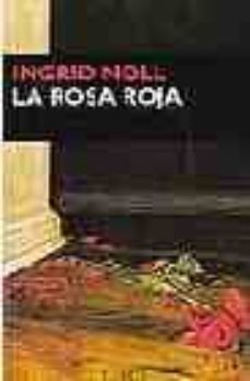 Descargar google books pdf gratis LA ROSA ROJA (Literatura española) 9788477651628 de INGRID NOLL