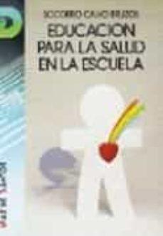 Libros descargables en pdf gratis. EDUCACION PARA LA SALUD EN LA ESCUELA 9788479780128