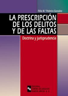 Descargar LA PRESCRIPCION DE LOS DELITOS Y DE LAS FALTAS: DOCTRINA Y JURISP RUDENCIA gratis pdf - leer online