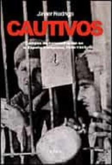 cautivos: campos de concentracion en la españa franquista, 1936-1 947-javier rodrigo-9788484326328