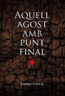 Descargar google books a pdf AQUELL AGOST AMB PUNT FINAL de JOANJO GARCIA MOBI RTF 9788490263228