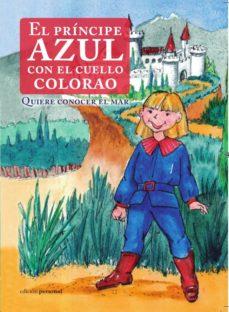EL PRINCIPE AZUL CON EL CUELLO COLORAO: QUIERE CONOCER EL MAR - EDUARDO RODRIGUEZ RUJAS |