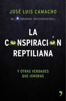 la conspiracion reptiliana y otras verdades que ignoras-jose luis camacho-9788499984728