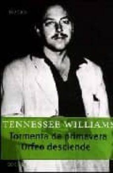 Descarga gratuita de libros digitales en línea. TORMENTA DE PRIMAVERA; ORFEO DESCIENDE de TENNESSEE WILLIAMS  9789500363228