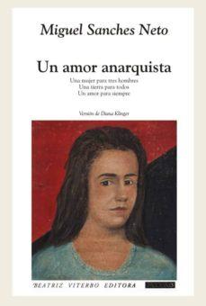 Libro descarga gratis invitado UN AMOR ANARQUISTA (Literatura española) de MIGUEL SANCHES NETO