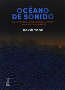 oceano de sonido: palabras en el eter, musica ambient y mundos imaginarios-david toop-9789871622528