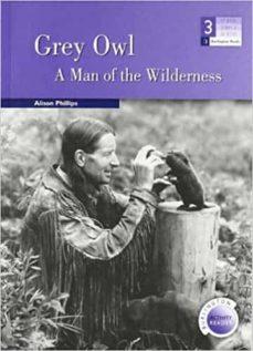 Descarga gratuita de formato ebook GREY OWL: A MAN OF THE WILDERNESS (LEVEL MEDIUM) (600/900 HEADWOR DS) 9789963479528  en español de ALISON PHILLIPS