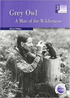 Buena descarga gratuita de ebooks GREY OWL: A MAN OF THE WILDERNESS (LEVEL MEDIUM) (600/900 HEADWOR DS)