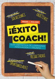 ¡exito coach! guia definitiva de liderazgo, innovacion y triunfo-miguel j. roldan-9788408037538