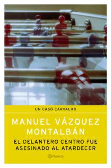 Descarga gratuita de libros electrónicos electrónicos en pdf. EL DELANTERO CENTRO FUE ASESINADO AL ATARDECER iBook CHM MOBI de MANUEL VAZQUEZ MONTALBAN (Literatura española)