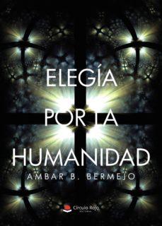 Libros electrónicos gratis para descargar a kindle ELEGIA POR LA HUMANIDAD de AMBAR B. BERMEJO en español RTF PDF MOBI 9788413313238