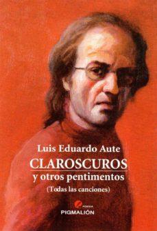 CLAROSCUROS Y OTROS PENTIMENTOS | LUIS EDUARDO AUTE | Comprar ...