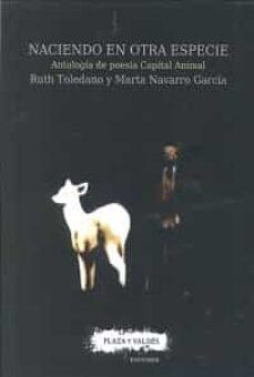 naciendo en otra especie: antologia de poesia capital animal-ruth toledano-marta navarro garcia-9788416032938
