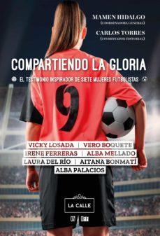 compartiendo la gloria. el testimonio inspirador de siete mujeres futbolistas (ebook)-mamen hidalgo-carlos torres-9788416164738