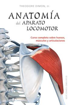 Leer y descargar libros. ANATOMÍA DEL APARATO LOCOMOTOR de THEODORE, JR. DIMON 9788416192038