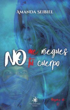 Descarga gratuita de libros epub NO ME NIEGUES TU CUERPO 9788417008338 en español de AMANDA SEIBIEL RTF iBook