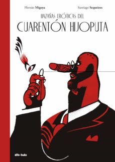 Descarga gratuita de pdf y libro electrónico. HAZAÑAS EROTICAS DEL CUARENTON HIJOPUTA in Spanish de HERNAN MIGOYA, SANTIAGO SEQUEIROS  9788417294038