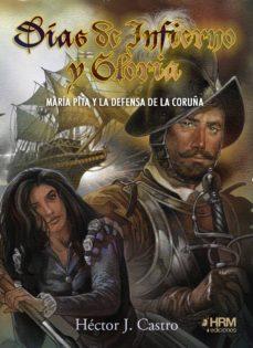 Descargar Ebook para jsp gratis DÍAS DE INFIERNO Y GLORIA : MARIA PITA Y LA DEFENSA DE LA CORUÑA RTF 9788417859138 (Literatura española)