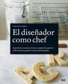 el diseñador como chef: ingredientes visuales y tecnicas composit ivas para la elaboracion de grandes recetas de diseñador grafico-timothy samara-9788425223938