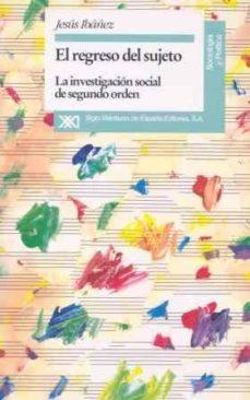 Padella.mx El Regreso Del Sujeto: La Investigacion Social De Segundo Orden Image