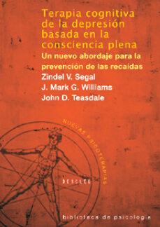 terapia cognitiva de la depresion basada en la nueva consciencia plena. un nuevo abordaje para la prevencion de las recaidas-zindel v. segal-j. mark g. william-john d. teasdale-9788433021038