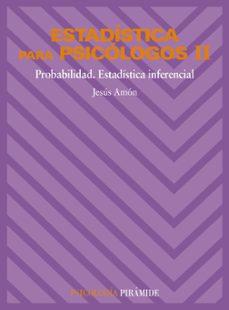 estadistica para psicologos (t. 2): probabilidad, estadistica inf erencial (9ª ed.)-jesus amon hortelano-9788436801538