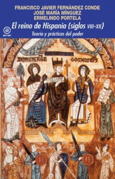 Descargar libro en pdf gratis EL REINO DE HISPANIA (SIGLOS VIII-XII): TEORIA Y PRACTICAS DEL PO DER en español de
