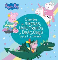 Encuentroelemadrid.es Cuentos De Sirenas, Unicornios Y Dragones Para Ir A Dormir (Peppa Pig) Image